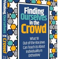 Book Review: Finding Ourselves in the Crowd: What 18 Out-of-the-Box Jews Can Teach Us About Individuality in Orthodoxy